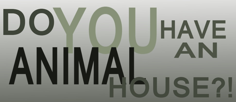 Do You Have An Animal House?!
